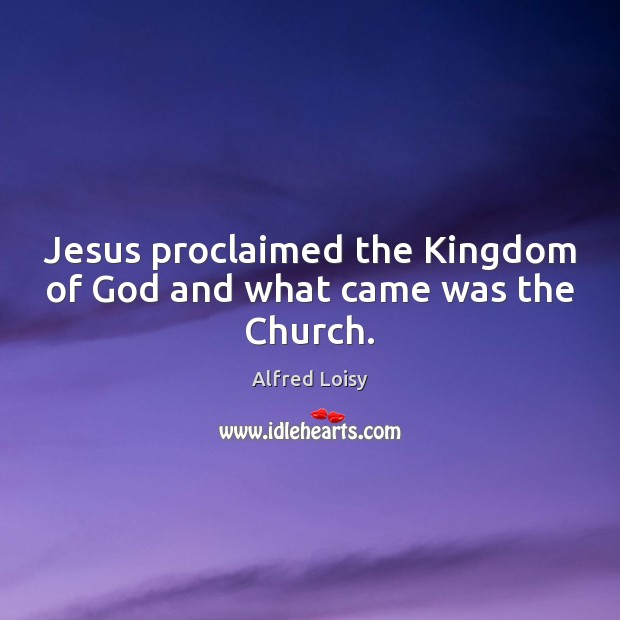 Image, Jesus proclaimed the Kingdom of God and what came was the Church.