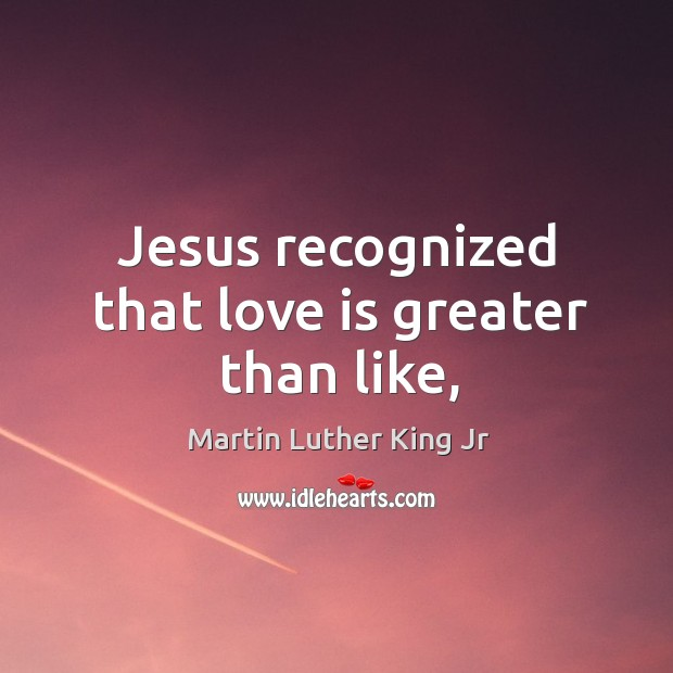 Image, Jesus recognized that love is greater than like,