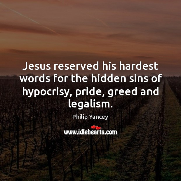Image, Jesus reserved his hardest words for the hidden sins of hypocrisy, pride,