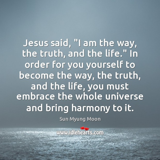 """Jesus said, """"I am the way, the truth, and the life."""" In Image"""