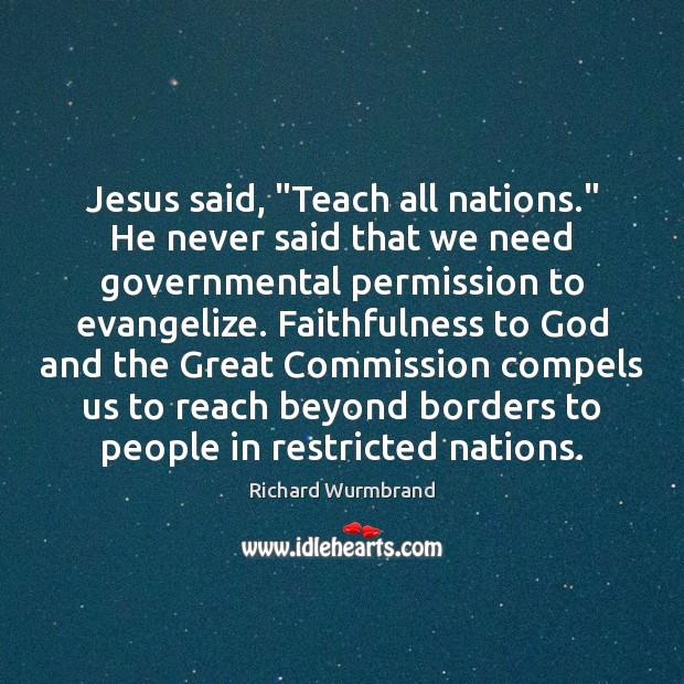 "Image, Jesus said, ""Teach all nations."" He never said that we need governmental"
