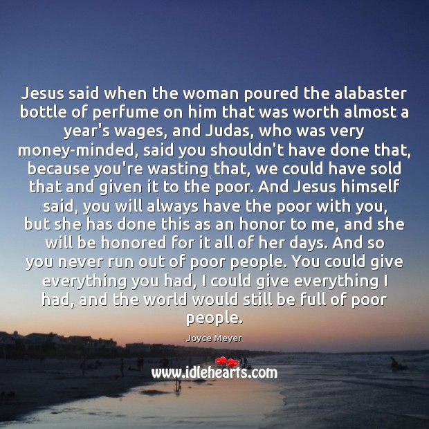 Image, Jesus said when the woman poured the alabaster bottle of perfume on