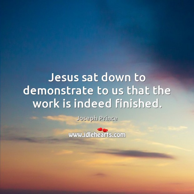 Jesus sat down to demonstrate to us that the work is indeed finished. Joseph Prince Picture Quote