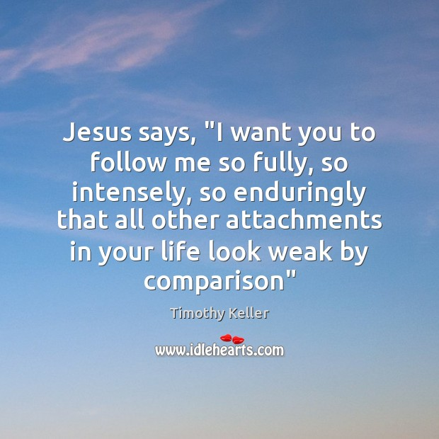 "Jesus says, ""I want you to follow me so fully, so intensely, Comparison Quotes Image"