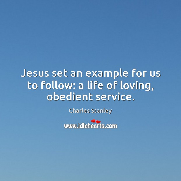 Jesus set an example for us to follow: a life of loving, obedient service. Image