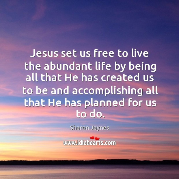 Jesus set us free to live the abundant life by being all Image