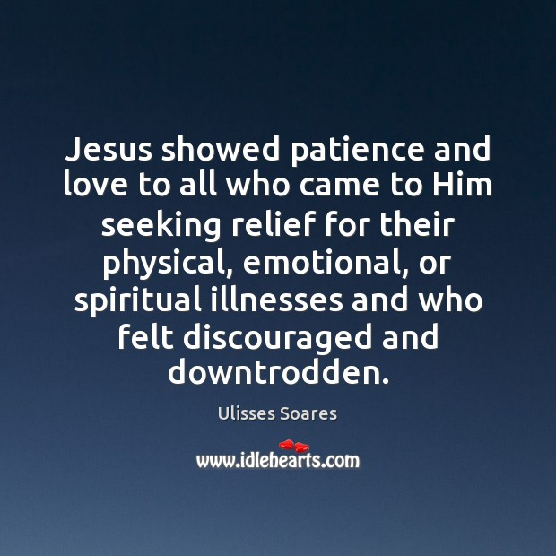 Jesus showed patience and love to all who came to Him seeking Image