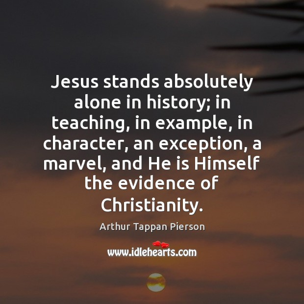 Image, Jesus stands absolutely alone in history; in teaching, in example, in character,
