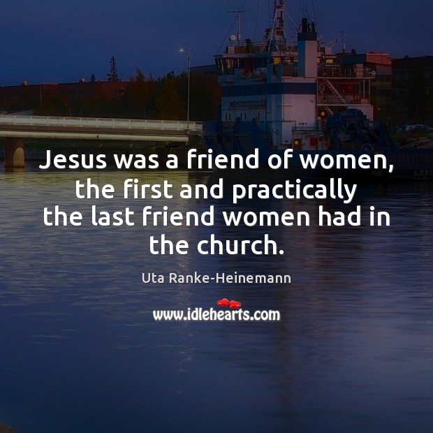 Jesus was a friend of women, the first and practically the last Image