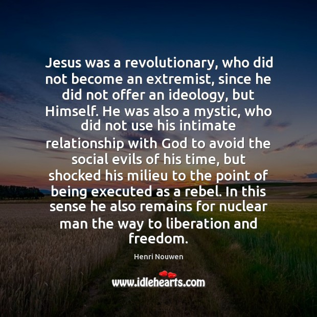 Jesus was a revolutionary, who did not become an extremist, since he Image