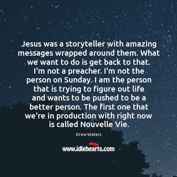 Jesus was a storyteller with amazing messages wrapped around them. What we Image