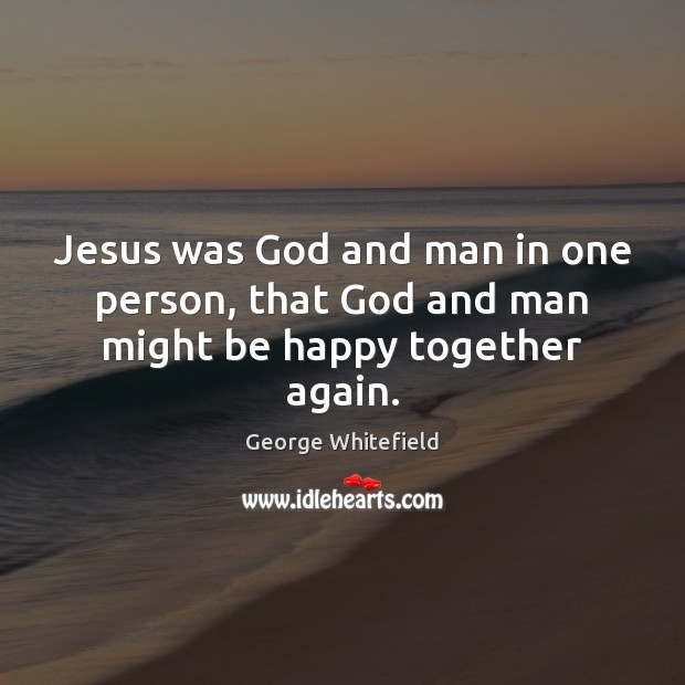 Image, Jesus was God and man in one person, that God and man might be happy together again.