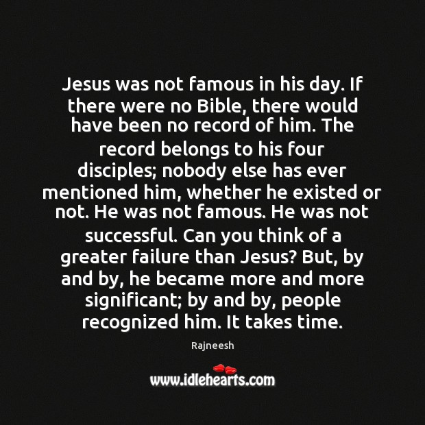 Jesus was not famous in his day. If there were no Bible, Image
