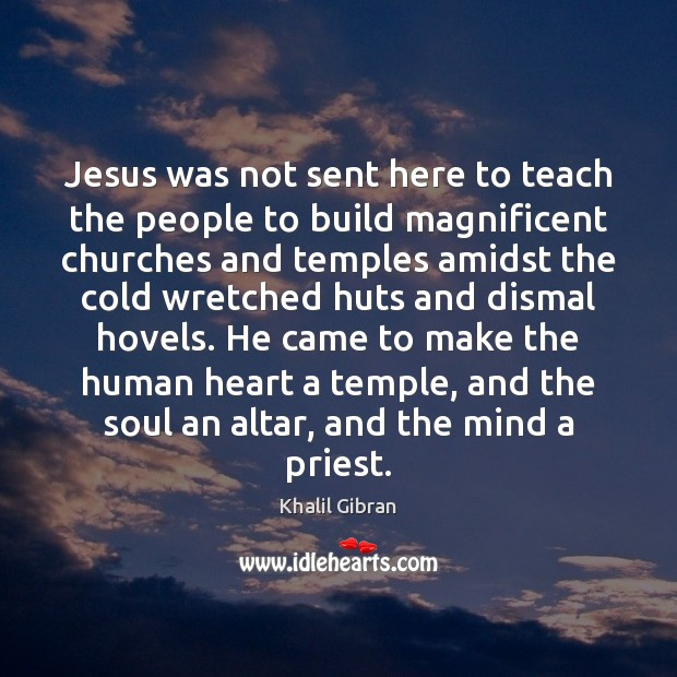 Jesus was not sent here to teach the people to build magnificent Image