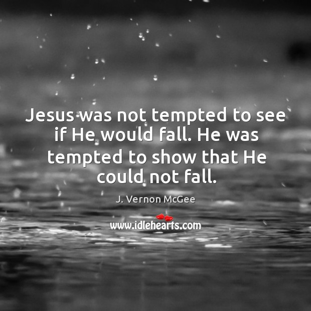 Jesus was not tempted to see if He would fall. He was J. Vernon McGee Picture Quote