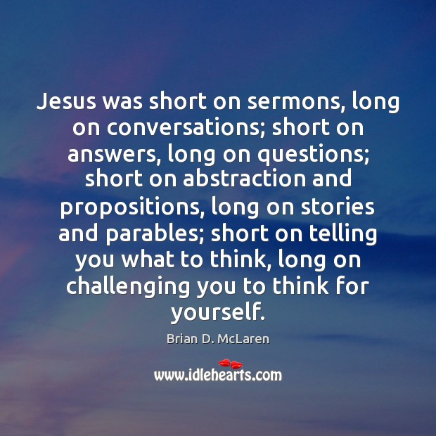 Jesus was short on sermons, long on conversations; short on answers, long Image