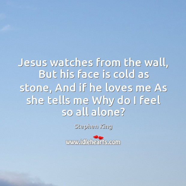 Image, Jesus watches from the wall, But his face is cold as stone,