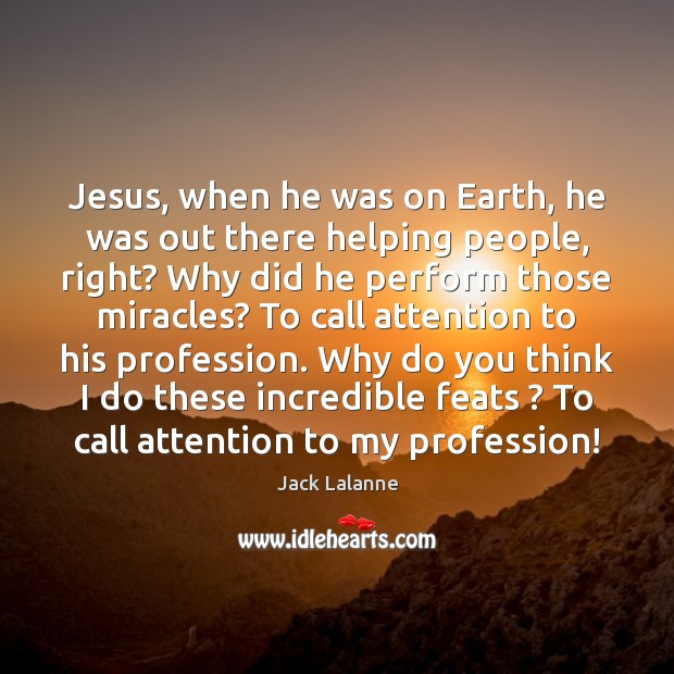 Jesus, when he was on Earth, he was out there helping people, Image