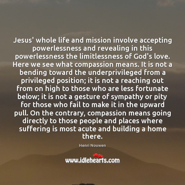 Jesus' whole life and mission involve accepting powerlessness and revealing in this Image