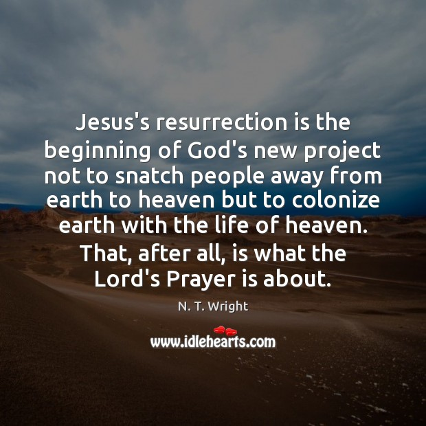 Jesus's resurrection is the beginning of God's new project not to snatch Image