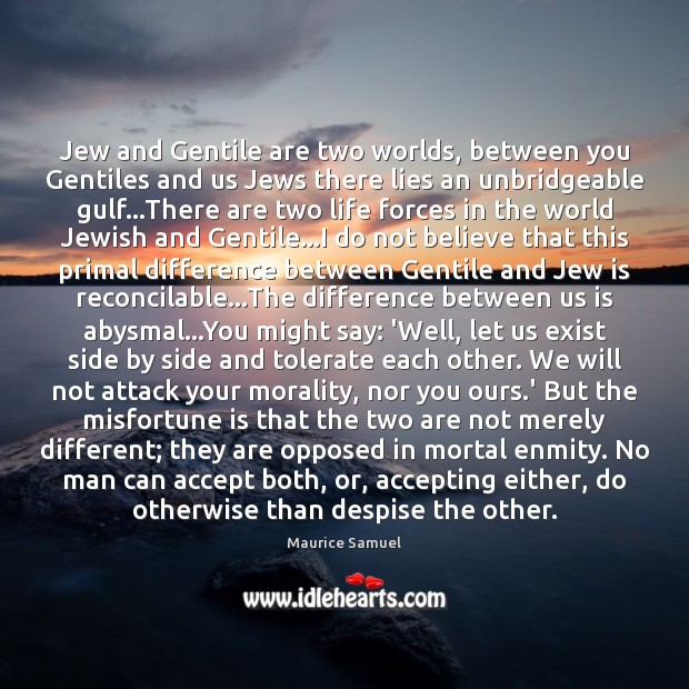 Image, Jew and Gentile are two worlds, between you Gentiles and us Jews