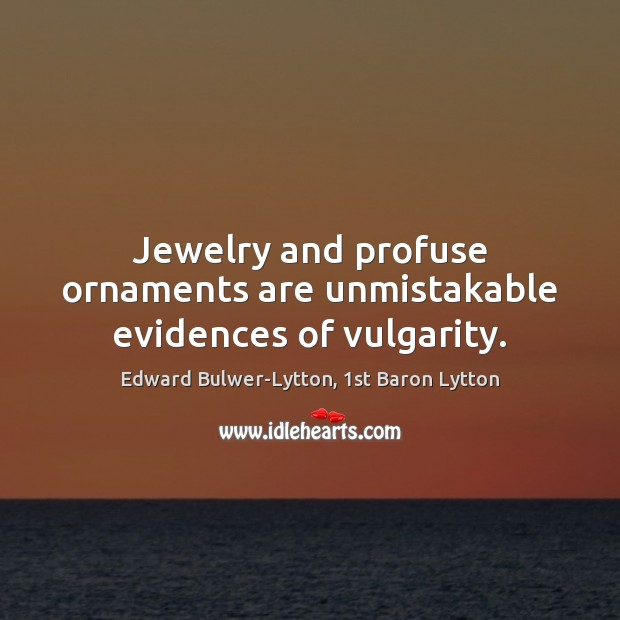 Image, Jewelry and profuse ornaments are unmistakable evidences of vulgarity.