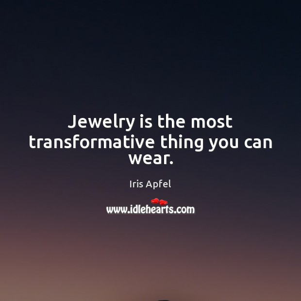 Jewelry is the most transformative thing you can wear. Image