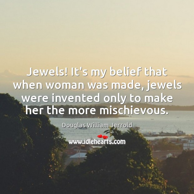 Image, Jewels! It's my belief that when woman was made, jewels were invented