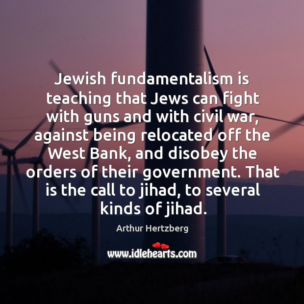 Jewish fundamentalism is teaching that jews can fight with guns and with civil war Image