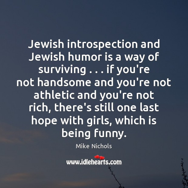 Image, Jewish introspection and Jewish humor is a way of surviving . . . if you're