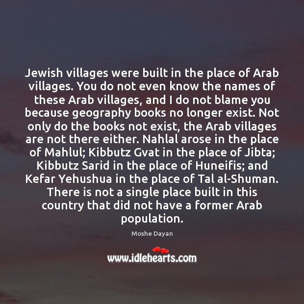 Jewish villages were built in the place of Arab villages. You do Image