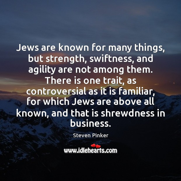 Jews are known for many things, but strength, swiftness, and agility are Steven Pinker Picture Quote