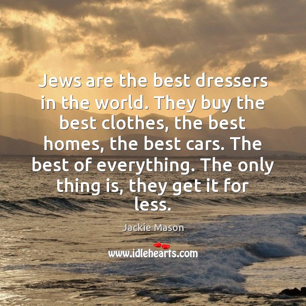 Image, Jews are the best dressers in the world. They buy the best
