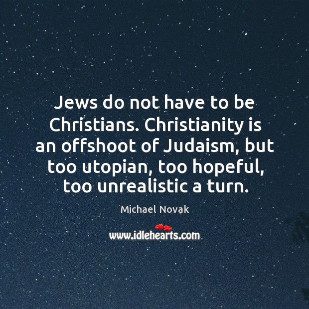 Image, Jews do not have to be christians. Christianity is an offshoot of judaism, but too utopian