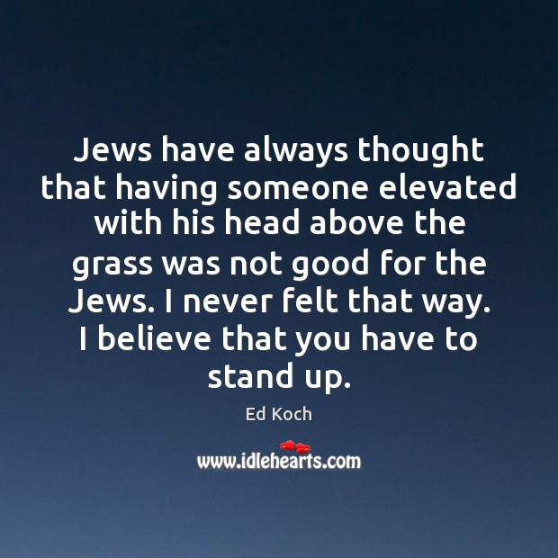 Jews have always thought that having someone elevated with his head above Ed Koch Picture Quote