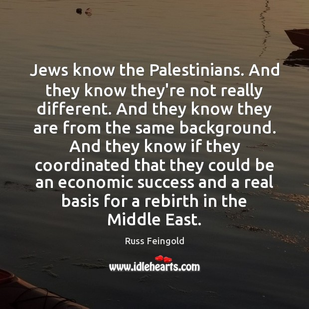 Jews know the Palestinians. And they know they're not really different. And Image