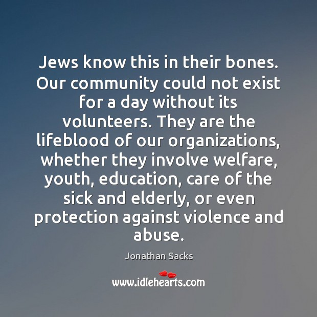 Jews know this in their bones. Our community could not exist for Jonathan Sacks Picture Quote
