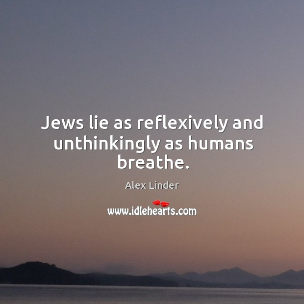 Image, Jews lie as reflexively and unthinkingly as humans breathe.