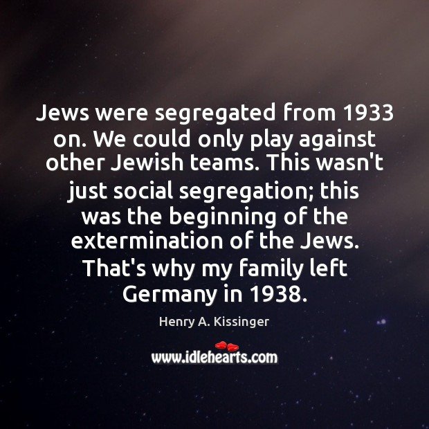 Image, Jews were segregated from 1933 on. We could only play against other Jewish
