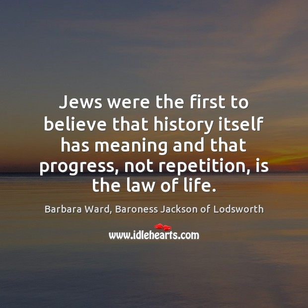 Image, Jews were the first to believe that history itself has meaning and