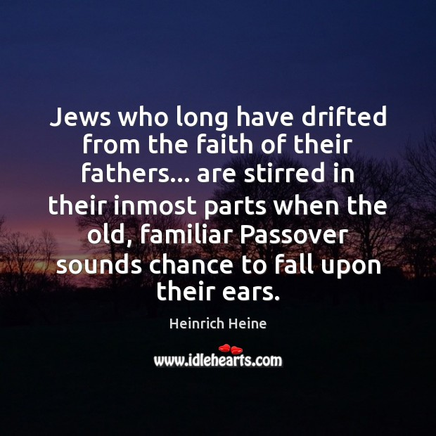 Jews who long have drifted from the faith of their fathers… are Heinrich Heine Picture Quote