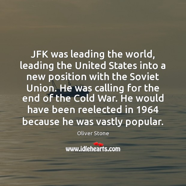 JFK was leading the world, leading the United States into a new Oliver Stone Picture Quote