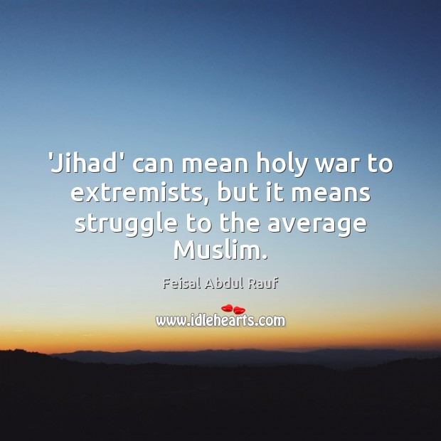 Image, 'Jihad' can mean holy war to extremists, but it means struggle to the average Muslim.