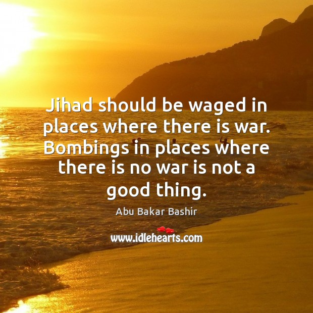 Image, Jihad should be waged in places where there is war. Bombings in
