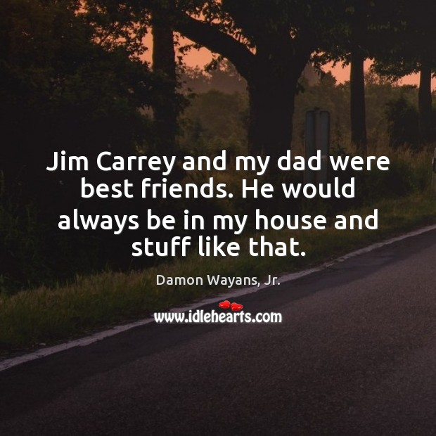 Jim Carrey and my dad were best friends. He would always be Image