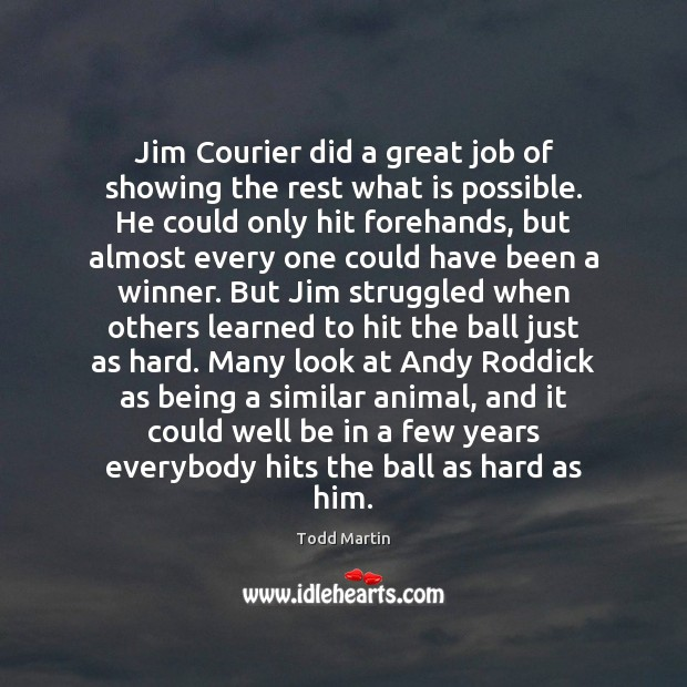 Image, Jim Courier did a great job of showing the rest what is