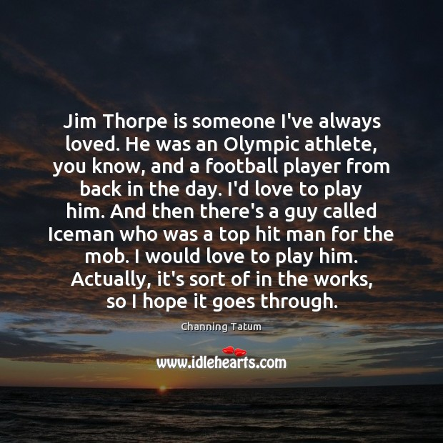 Image, Jim Thorpe is someone I've always loved. He was an Olympic athlete,