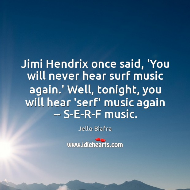 Jimi Hendrix once said, 'You will never hear surf music again.' Image