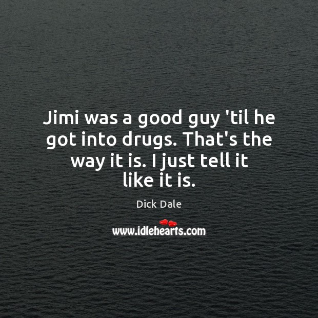 Jimi was a good guy 'til he got into drugs. That's the Image