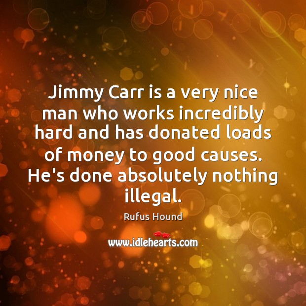 Jimmy Carr is a very nice man who works incredibly hard and Image